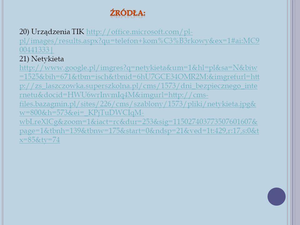20) Urządzenia TIK http://office.microsoft.com/pl- pl/images/results.aspx?qu=telefon+kom%C3%B3rkowy&ex=1#ai:MC9 00441333 http://office.microsoft.com/p