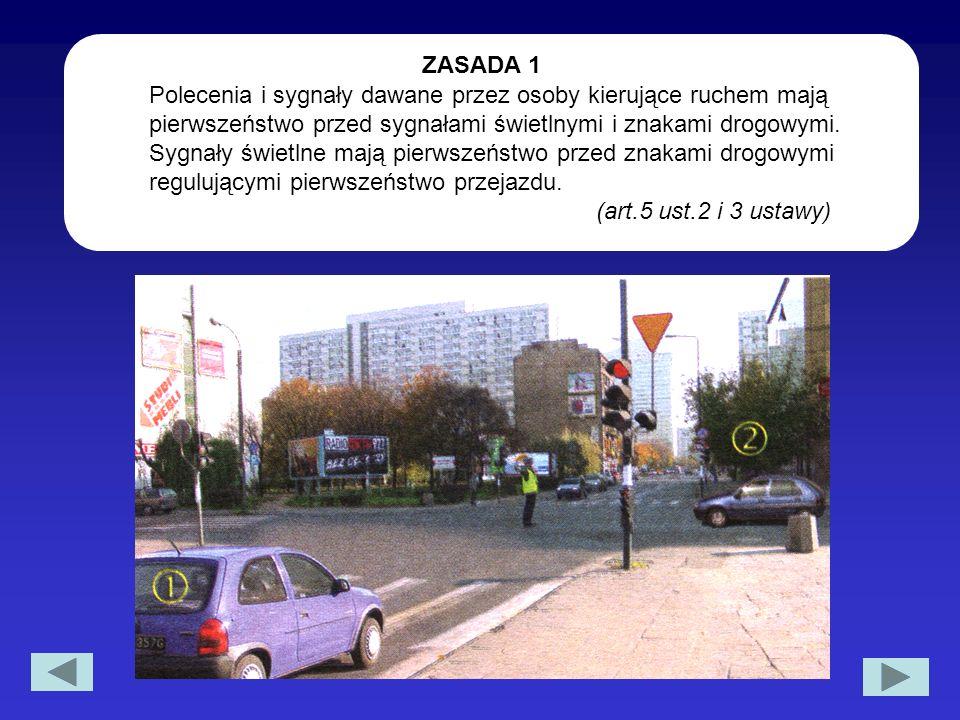 ZASADA 1 Polecenia i sygnały dawane przez osoby kierujące ruchem mają pierwszeństwo przed sygnałami świetlnymi i znakami drogowymi. Sygnały świetlne m