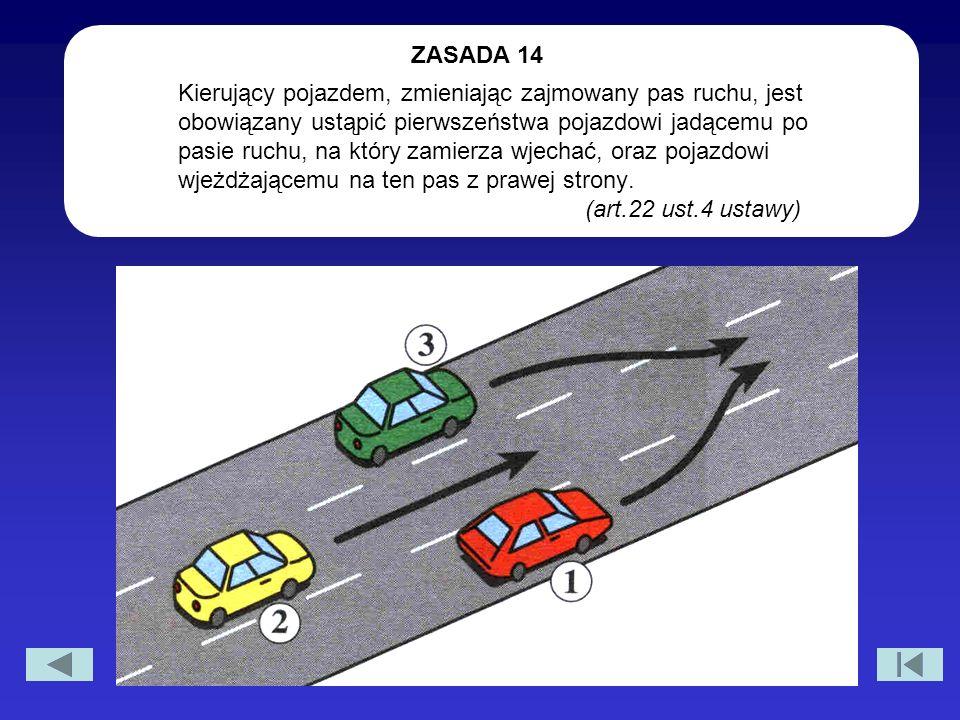 Kierujący pojazdem, zmieniając zajmowany pas ruchu, jest obowiązany ustąpić pierwszeństwa pojazdowi jadącemu po pasie ruchu, na który zamierza wjechać