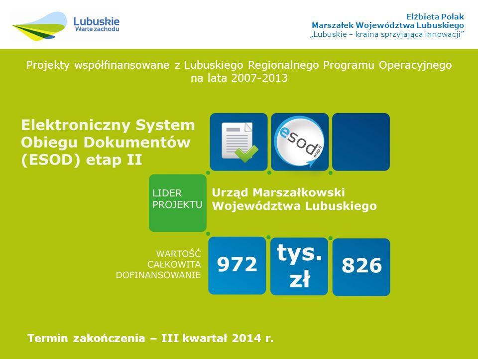 Projekty współfinansowane z Lubuskiego Regionalnego Programu Operacyjnego na lata 2007-2013 Termin zakończenia – III kwartał 2014 r.