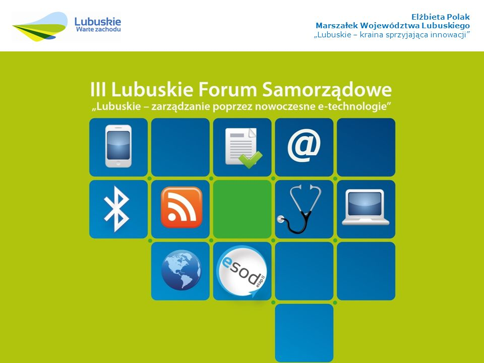 Projekty współfinansowane z Lubuskiego Regionalnego Programu Operacyjnego na lata 2007-2013 Elżbieta Polak Marszałek Województwa Lubuskiego Lubuskie – kraina sprzyjająca innowacji
