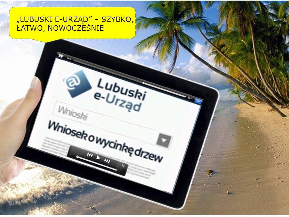 Termin zakończenia – III kwartał 2014 r. LUBUSKI E-URZĄD – SZYBKO, ŁATWO, NOWOCZEŚNIE