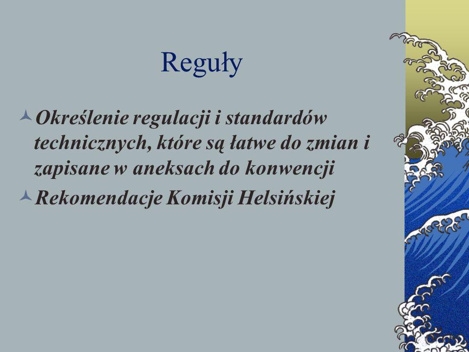 Reguły Określenie regulacji i standardów technicznych, które są łatwe do zmian i zapisane w aneksach do konwencji Rekomendacje Komisji Helsińskiej