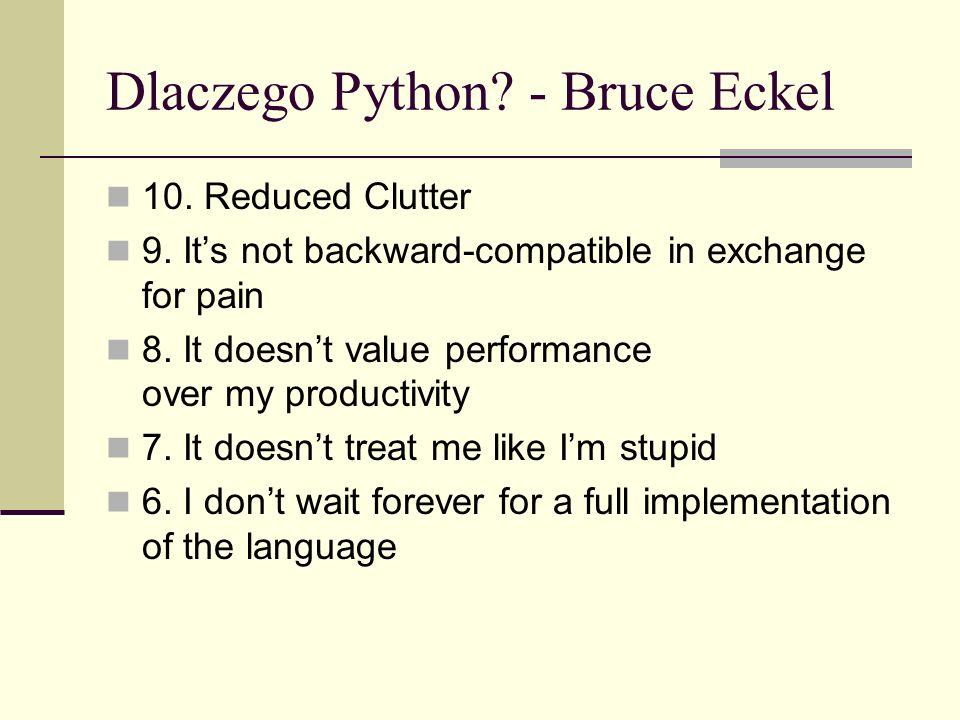 Dlaczego Python. - Bruce Eckel 10. Reduced Clutter 9.
