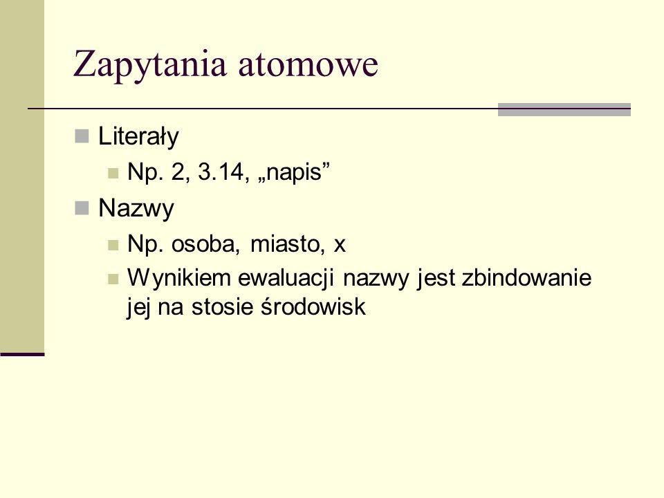 Zapytania atomowe Literały Np. 2, 3.14, napis Nazwy Np.