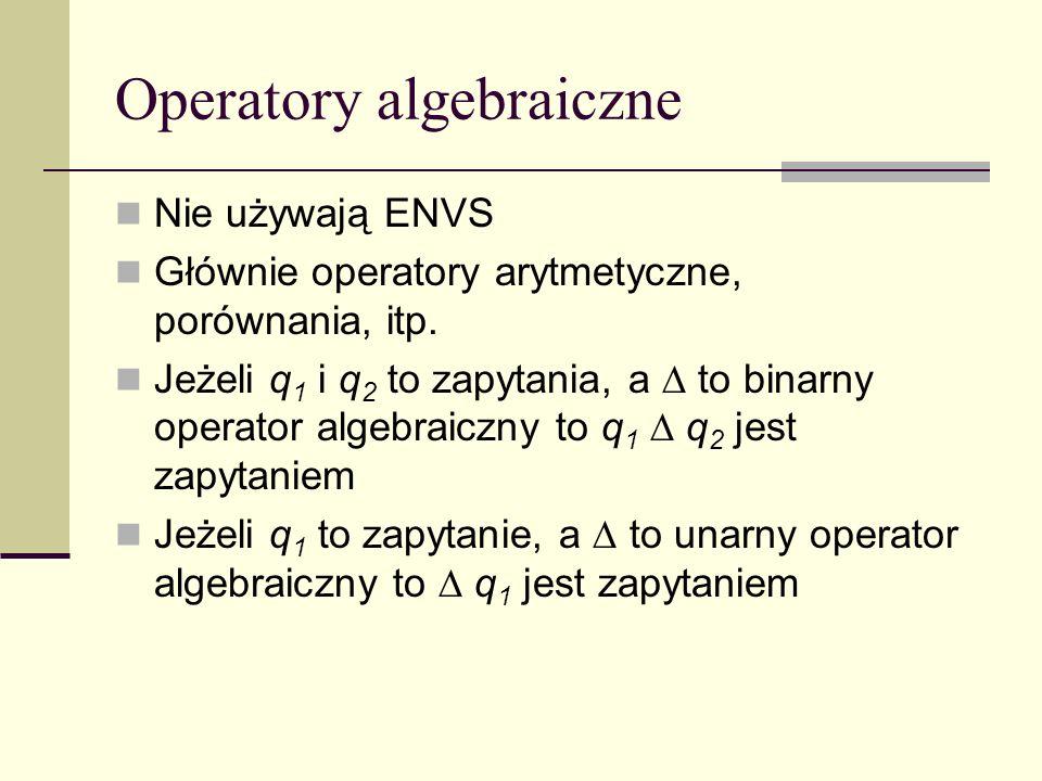 Operatory algebraiczne Nie używają ENVS Głównie operatory arytmetyczne, porównania, itp.