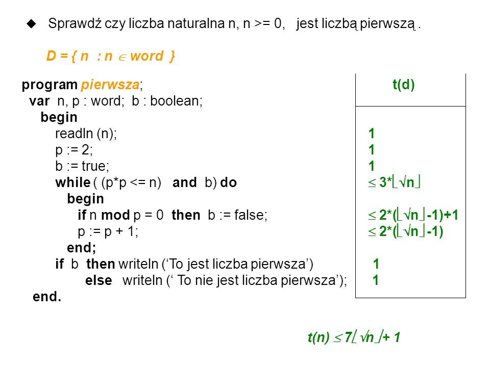 program pierwsza; t(d) var n, p : word; b : boolean; begin readln (n); 1 p := 2; 1 b := true; 1 while ( (p*p <= n) and b) do 3* n begin if n mod p = 0