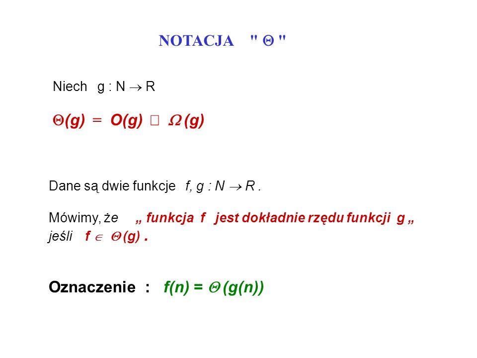WŁASNOŚCI NOTACJI O k > 0) kf = O ( f ) u n r = O( n s ) jeśli 0 r s u Jeśli f = O(g), to f + g = O(g) Jeśli f jest wielomianem stopnia d, to f = O(n d )