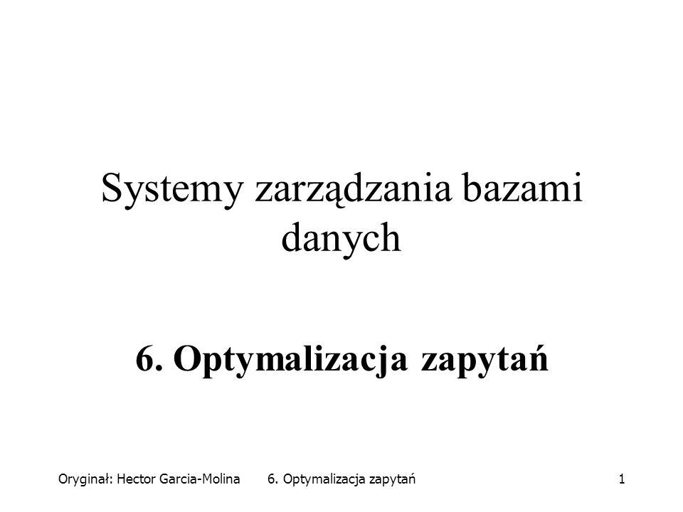 Oryginał: Hector Garcia-Molina6. Optymalizacja zapytań1 Systemy zarządzania bazami danych 6.