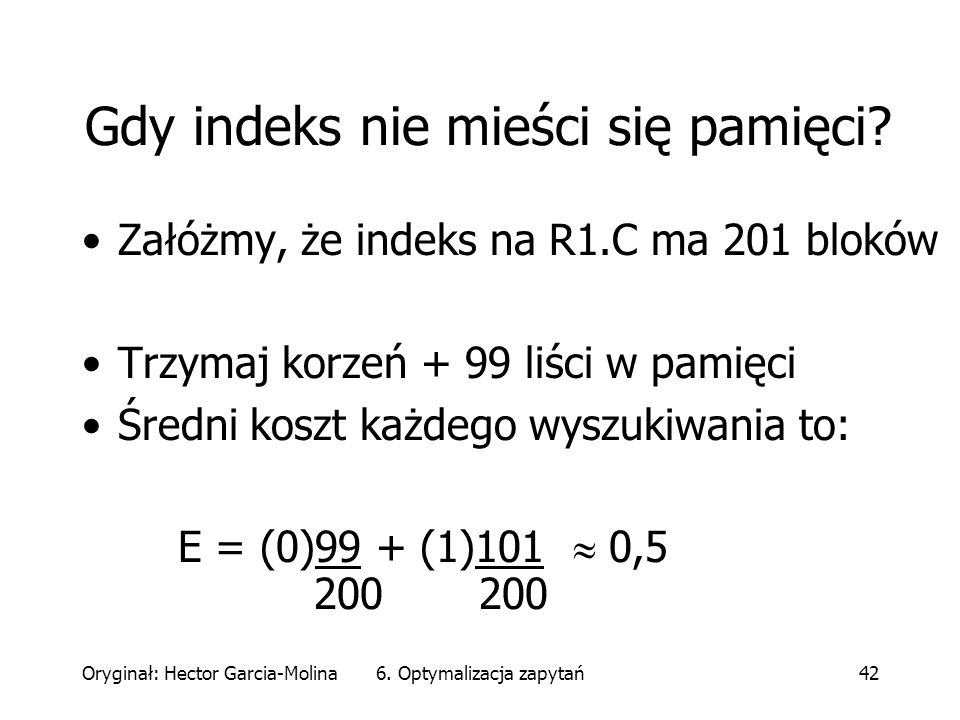 Oryginał: Hector Garcia-Molina6. Optymalizacja zapytań42 Gdy indeks nie mieści się pamięci.