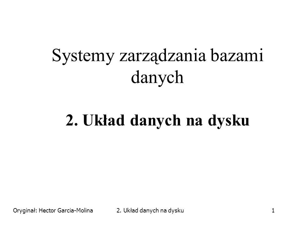 Oryginał: Hector Garcia-Molina2. Układ danych na dysku1 Systemy zarządzania bazami danych 2.
