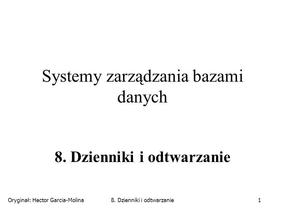 Oryginał: Hector Garcia-Molina8. Dzienniki i odtwarzanie1 Systemy zarządzania bazami danych 8.