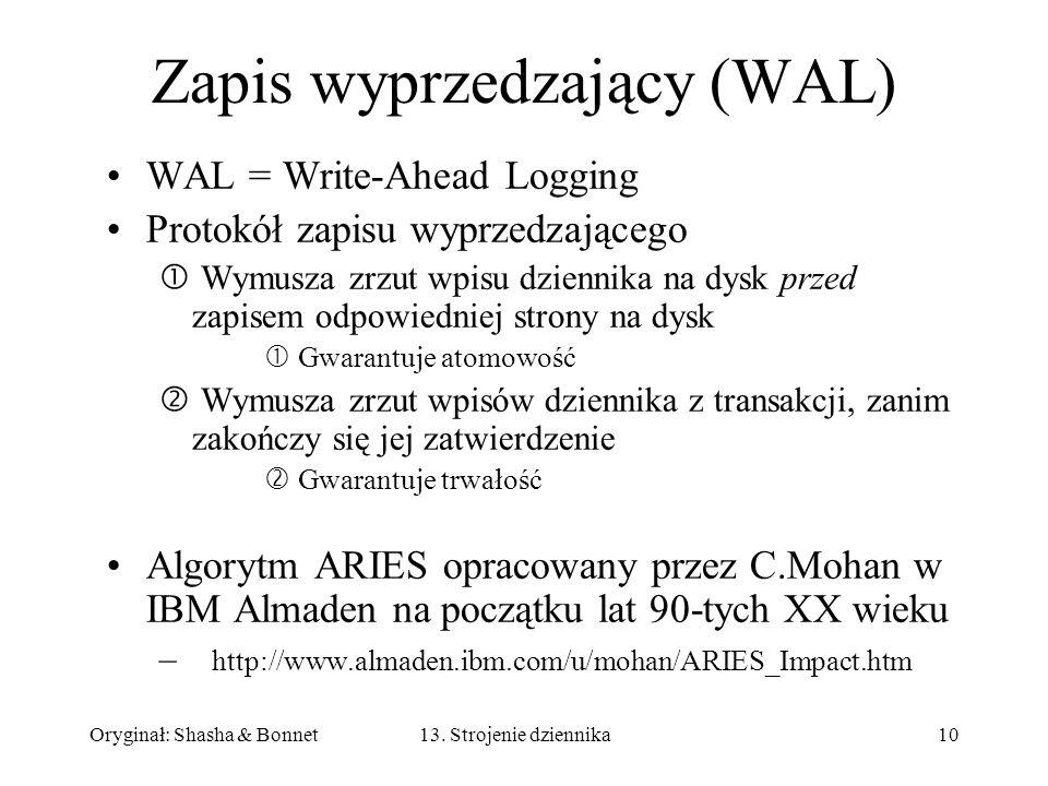 Oryginał: Shasha & Bonnet1013. Strojenie dziennika Zapis wyprzedzający (WAL) WAL = Write-Ahead Logging Protokół zapisu wyprzedzającego Wymusza zrzut w