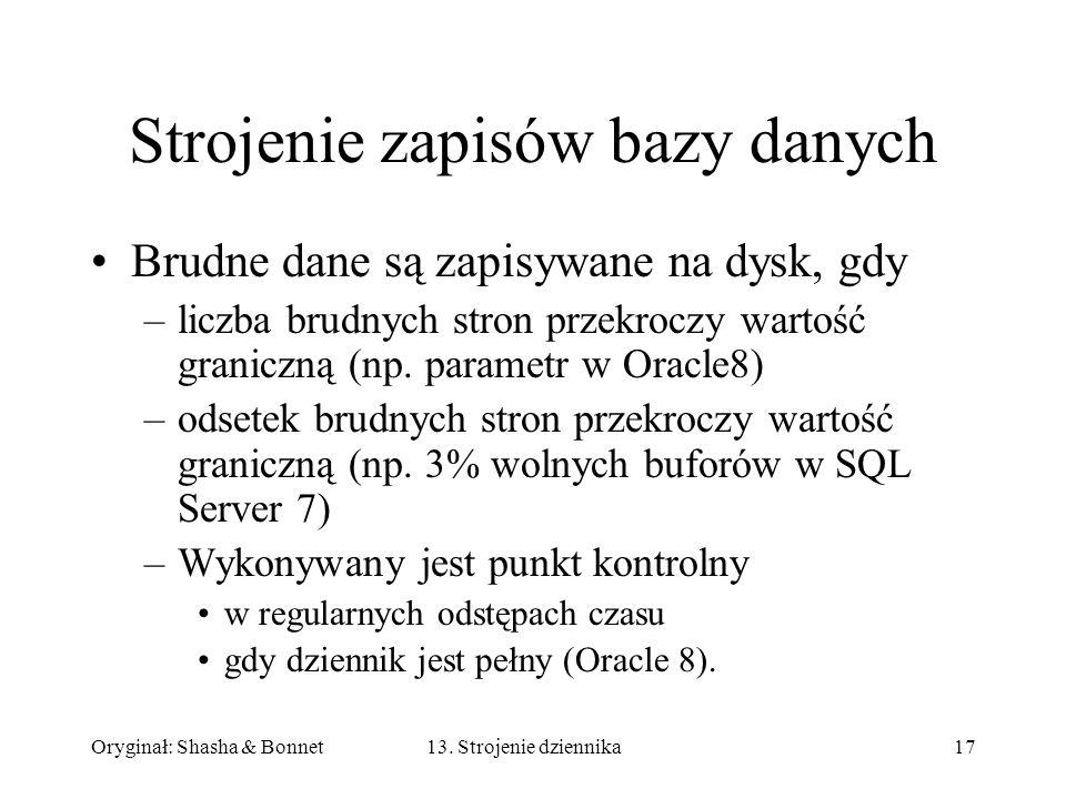 Oryginał: Shasha & Bonnet1713. Strojenie dziennika Strojenie zapisów bazy danych Brudne dane są zapisywane na dysk, gdy –liczba brudnych stron przekro