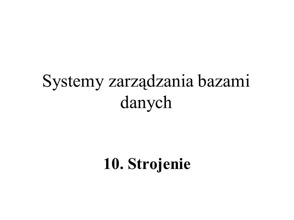 Systemy zarządzania bazami danych 10. Strojenie