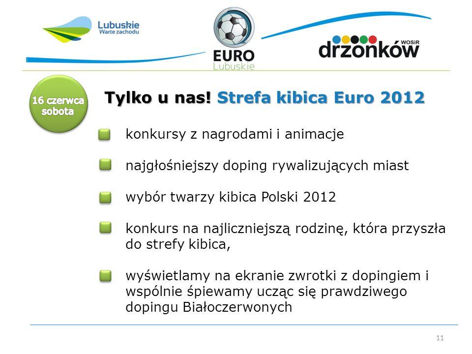 11 Tylko u nas! Strefa kibica Euro 2012 konkursy z nagrodami i animacje najgłośniejszy doping rywalizujących miast wybór twarzy kibica Polski 2012 kon