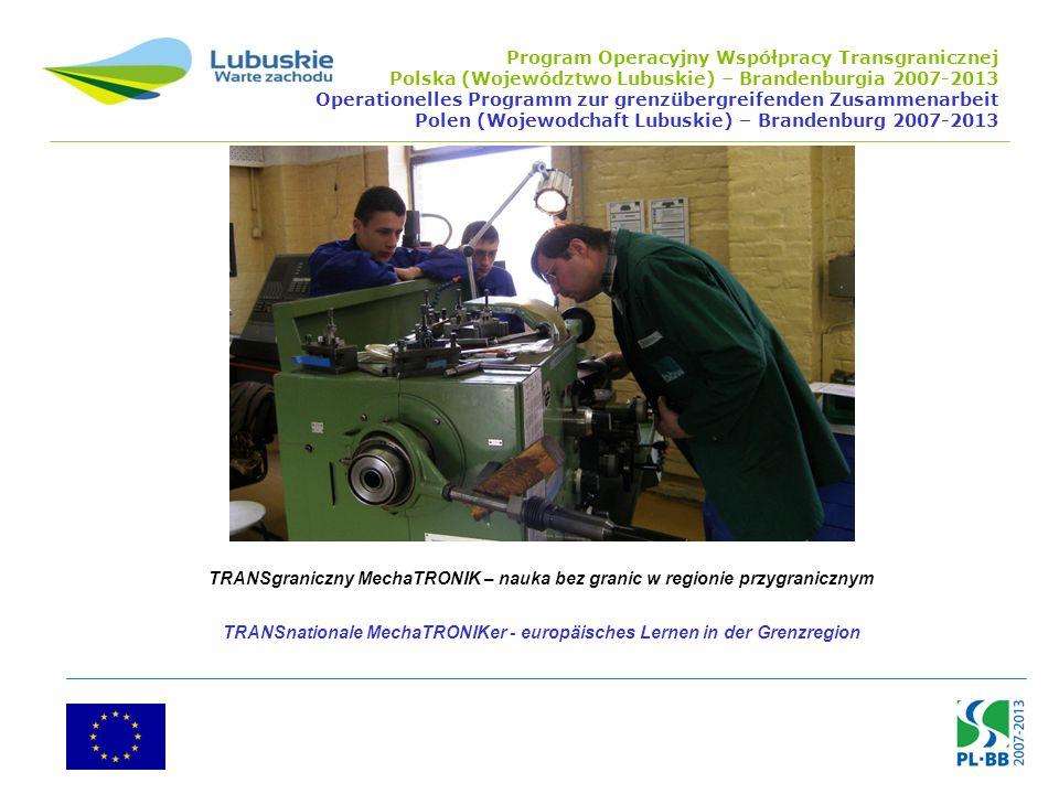 TRANSgraniczny MechaTRONIK – nauka bez granic w regionie przygranicznym TRANSnationale MechaTRONIKer - europäisches Lernen in der Grenzregion Program