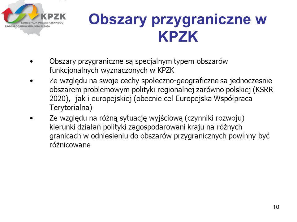 10 Obszary przygraniczne w KPZK Obszary przygraniczne są specjalnym typem obszarów funkcjonalnych wyznaczonych w KPZK Ze względu na swoje cechy społec