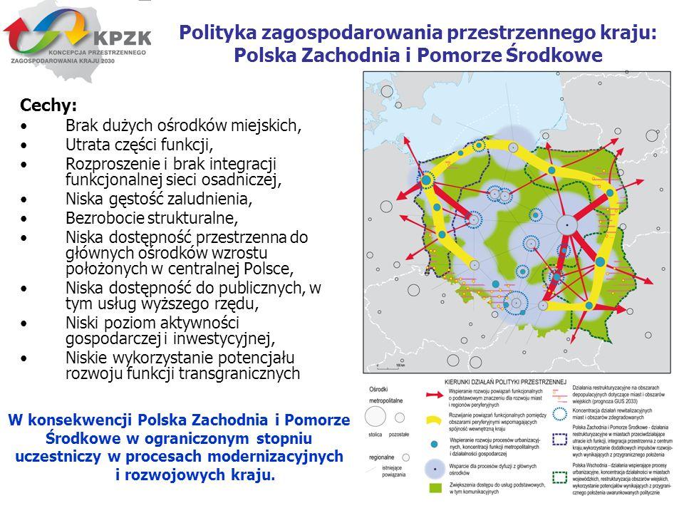 7 Polityka zagospodarowania przestrzennego kraju: Polska Zachodnia i Pomorze Środkowe Cechy: Brak dużych ośrodków miejskich, Utrata części funkcji, Ro
