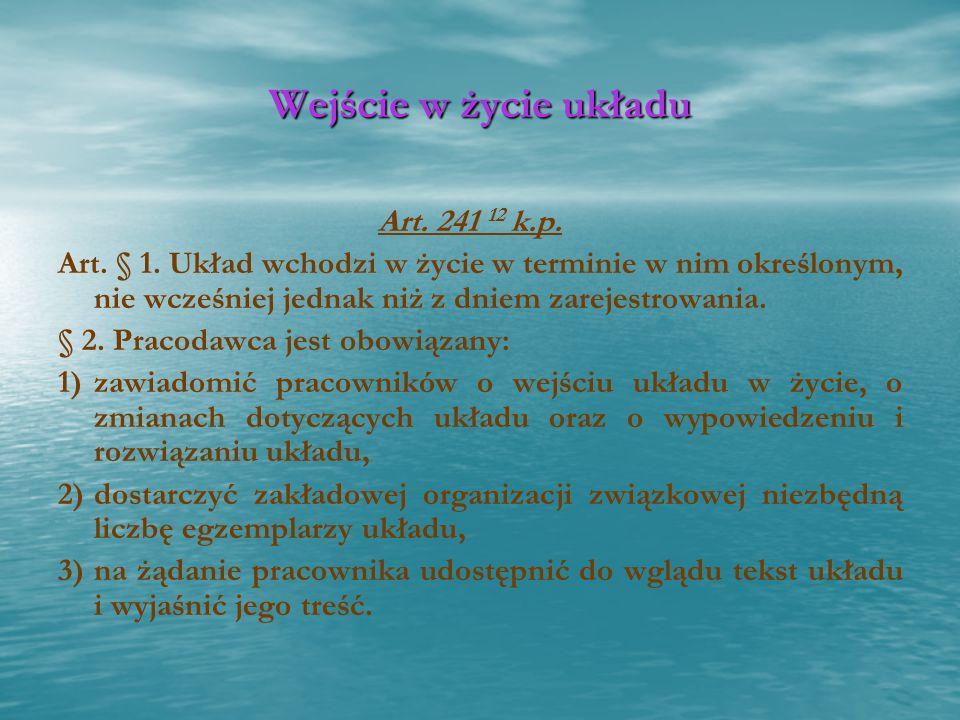 Wejście w życie układu Art. 241 12 k.p. Art. § 1. Układ wchodzi w życie w terminie w nim określonym, nie wcześniej jednak niż z dniem zarejestrowania.