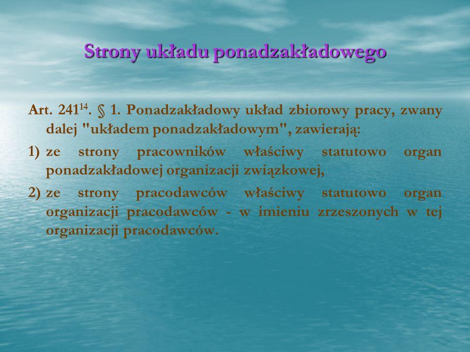 Strony układu ponadzakładowego Art. 241 14. § 1. Ponadzakładowy układ zbiorowy pracy, zwany dalej