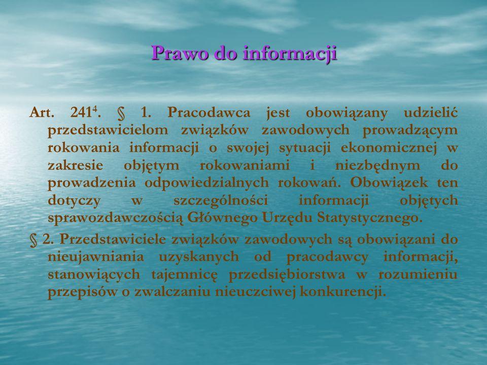 Prawo do informacji Art. 241 4. § 1. Pracodawca jest obowiązany udzielić przedstawicielom związków zawodowych prowadzącym rokowania informacji o swoje