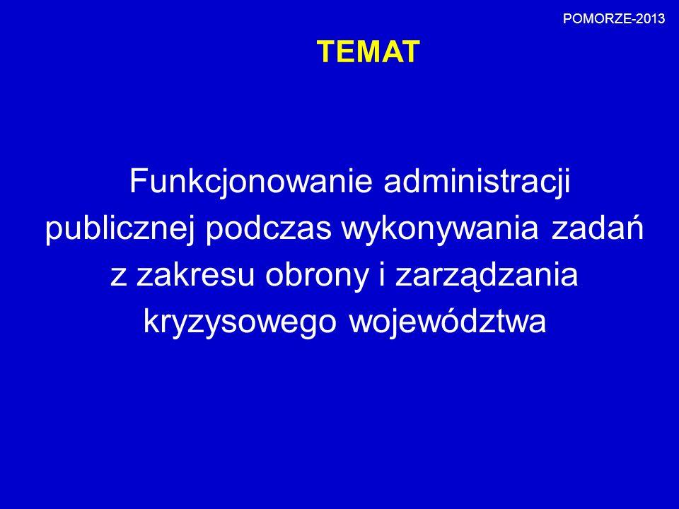 TEMAT Funkcjonowanie administracji publicznej podczas wykonywania zadań z zakresu obrony i zarządzania kryzysowego województwa POMORZE-2013