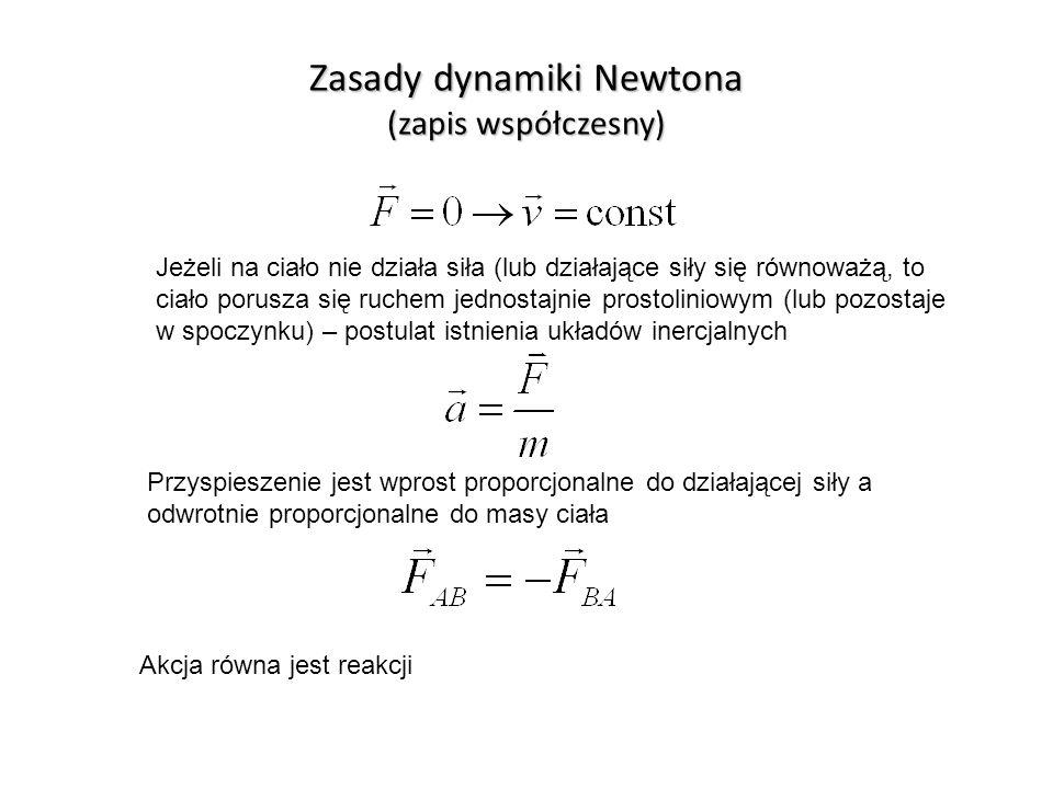 Zasady dynamiki Newtona (zapis współczesny) Jeżeli na ciało nie działa siła (lub działające siły się równoważą, to ciało porusza się ruchem jednostajn