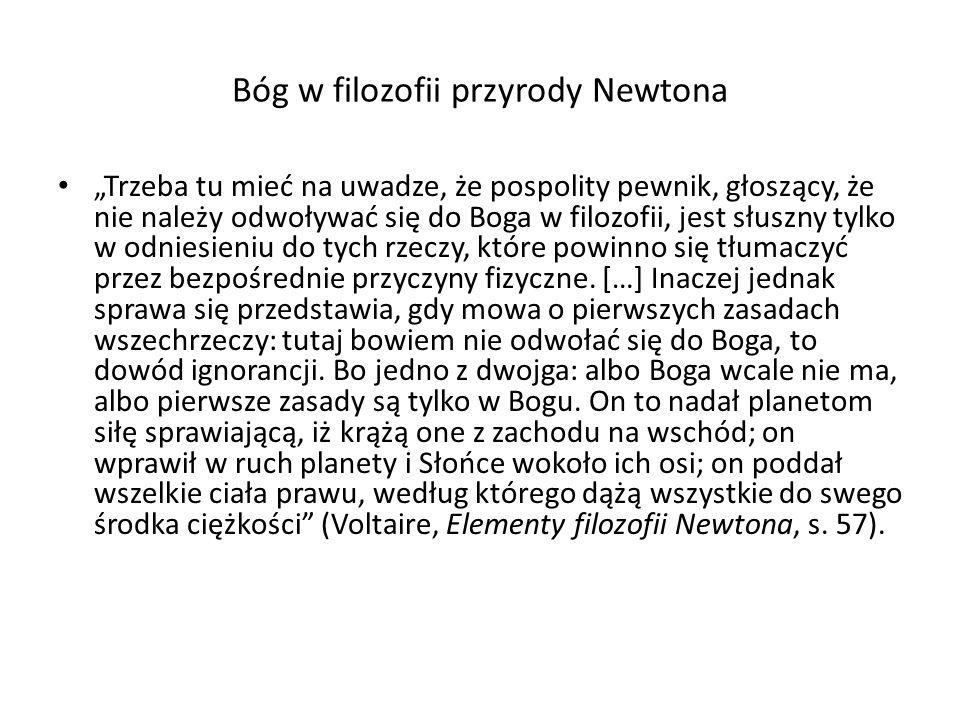 Bóg w filozofii przyrody Newtona Trzeba tu mieć na uwadze, że pospolity pewnik, głoszący, że nie należy odwoływać się do Boga w filozofii, jest słuszn