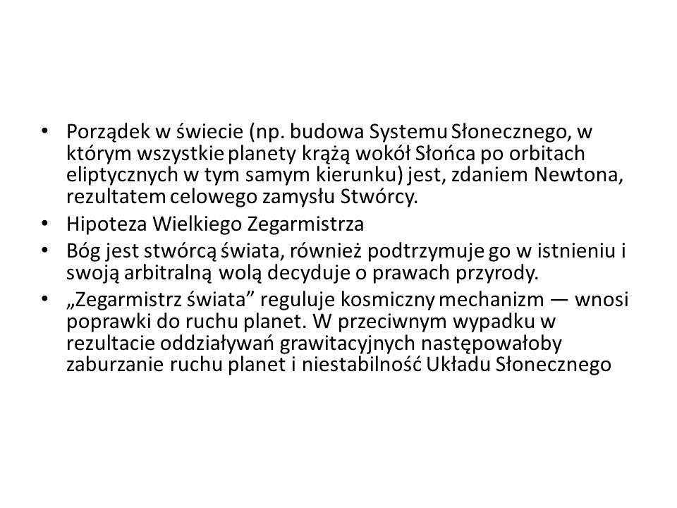Porządek w świecie (np. budowa Systemu Słonecznego, w którym wszystkie planety krążą wokół Słońca po orbitach eliptycznych w tym samym kierunku) jest,