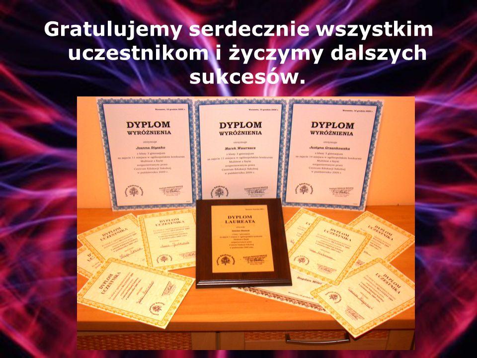 Gratulujemy serdecznie wszystkim uczestnikom i życzymy dalszych sukcesów.