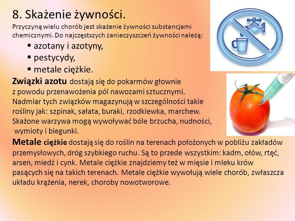 8. Skażenie żywności. Przyczyną wielu chorób jest skażenie żywności substancjami chemicznymi. Do najczęstszych zanieczyszczeń żywności należą: azotany