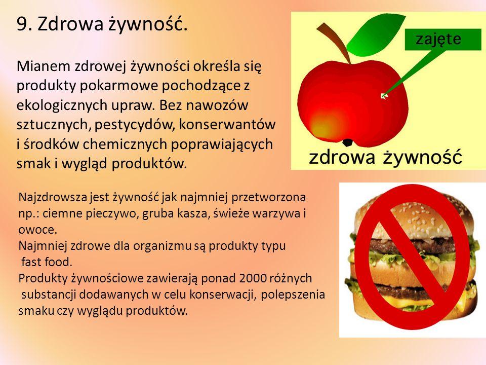 9. Zdrowa żywność. Mianem zdrowej żywności określa się produkty pokarmowe pochodzące z ekologicznych upraw. Bez nawozów sztucznych, pestycydów, konser