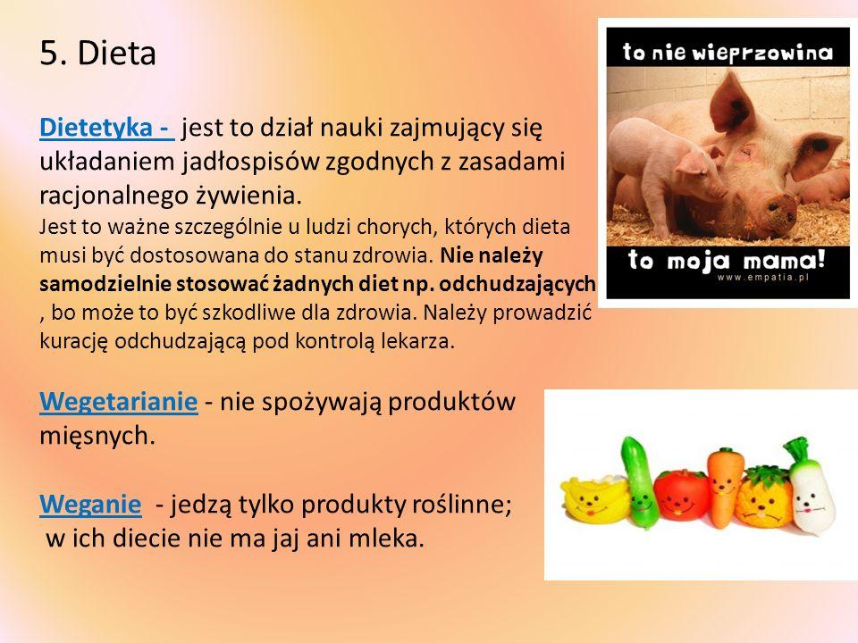 5. Dieta Dietetyka - jest to dział nauki zajmujący się układaniem jadłospisów zgodnych z zasadami racjonalnego żywienia. Jest to ważne szczególnie u l