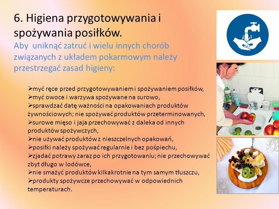 6. Higiena przygotowywania i spożywania posiłków. Aby uniknąć zatruć i wielu innych chorób związanych z układem pokarmowym należy przestrzegać zasad h
