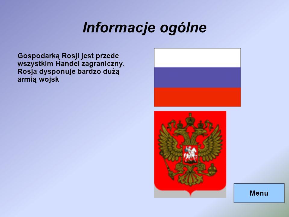 Informacje ogólne Gospodarką Rosji jest przede wszystkim Handel zagraniczny. Rosja dysponuje bardzo dużą armią wojsk Menu