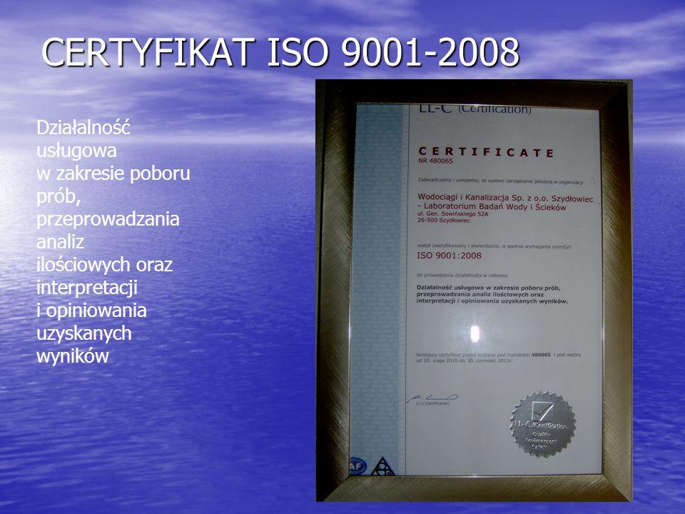 CERTYFIKAT ISO 9001-2008 Działalność usługowa w zakresie poboru prób, przeprowadzania analiz ilościowych oraz interpretacji i opiniowania uzyskanych w