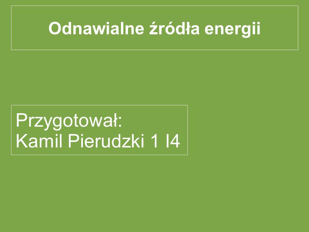 Odnawialne źródła energii Przygotował: Kamil Pierudzki 1 I4