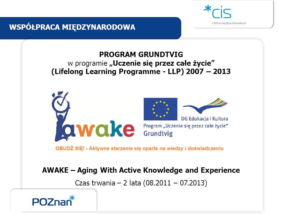 PROGRAM GRUNDTVIG w programie Uczenie się przez całe życie (Lifelong Learning Programme - LLP) 2007 – 2013 AWAKE – Aging With Active Knowledge and Exp