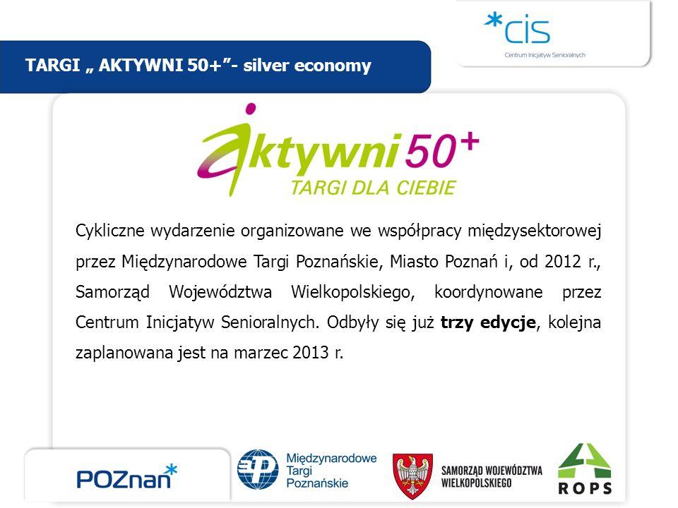 TARGI AKTYWNI 50+- silver economy Cykliczne wydarzenie organizowane we współpracy międzysektorowej przez Międzynarodowe Targi Poznańskie, Miasto Pozna