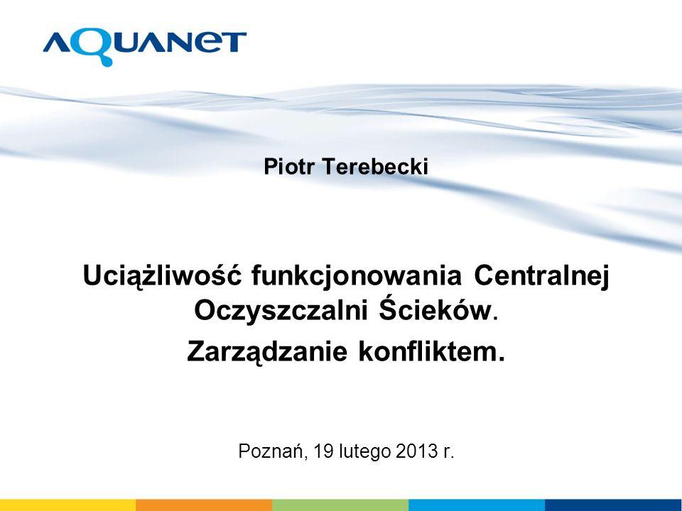 Piotr Terebecki Uciążliwość funkcjonowania Centralnej Oczyszczalni Ścieków. Zarządzanie konfliktem. Poznań, 19 lutego 2013 r.