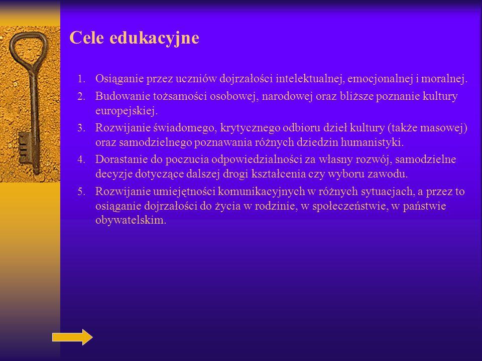Cele edukacyjne 1.Osiąganie przez uczniów dojrzałości intelektualnej, emocjonalnej i moralnej.