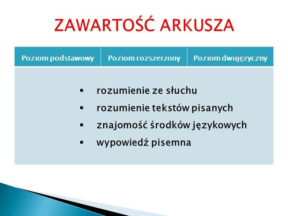 Poziom podstawowyPoziom rozszerzonyPoziom dwujęzyczny rozumienie ze słuchu rozumienie tekstów pisanych znajomość środków językowych wypowiedź pisemna