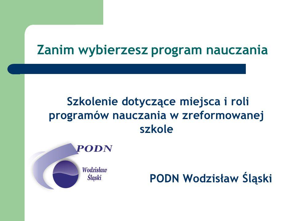 Zanim wybierzesz program nauczania Szkolenie dotyczące miejsca i roli programów nauczania w zreformowanej szkole PODN Wodzisław Śląski