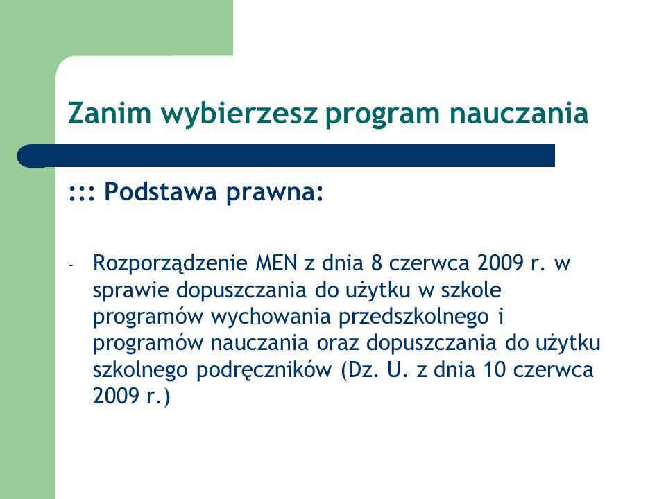 Zanim wybierzesz program nauczania ::: Podstawa prawna: - Rozporządzenie MEN z dnia 8 czerwca 2009 r. w sprawie dopuszczania do użytku w szkole progra