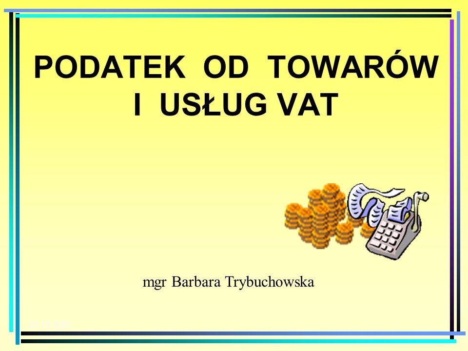 20.10.2003 mgr Barbara Trybuchowska PODATEK OD TOWARÓW I USŁUG VAT