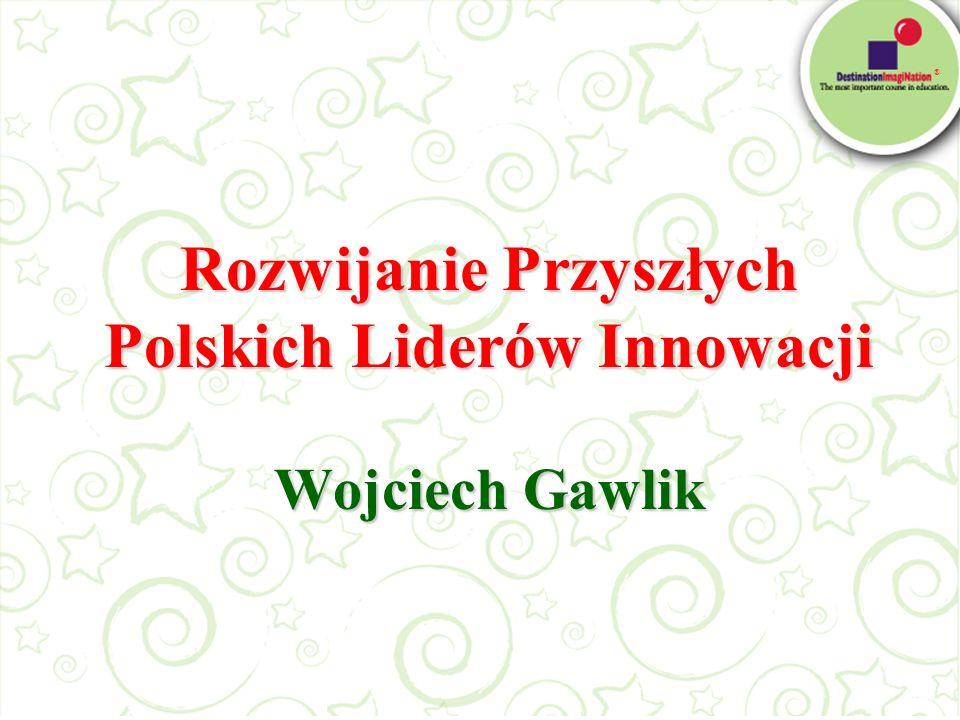 ® Rozwijanie Przyszłych Polskich Liderów Innowacji Wojciech Gawlik