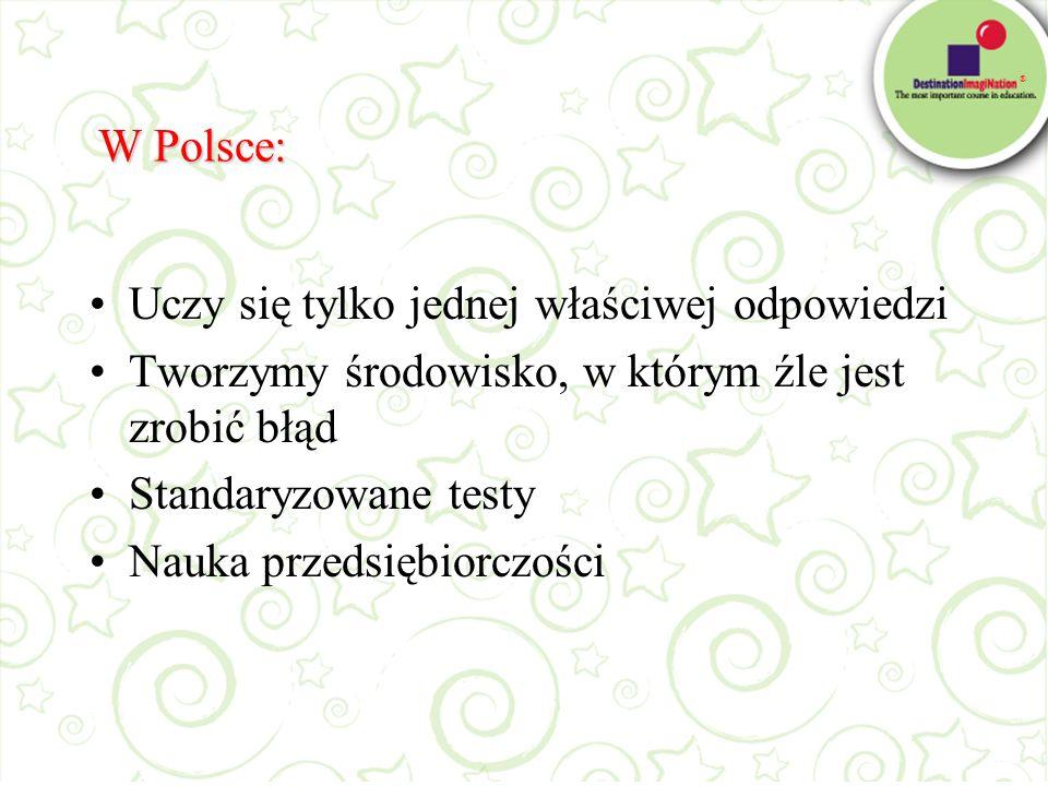 ® W Polsce: Uczy się tylko jednej właściwej odpowiedzi Tworzymy środowisko, w którym źle jest zrobić błąd Standaryzowane testy Nauka przedsiębiorczośc