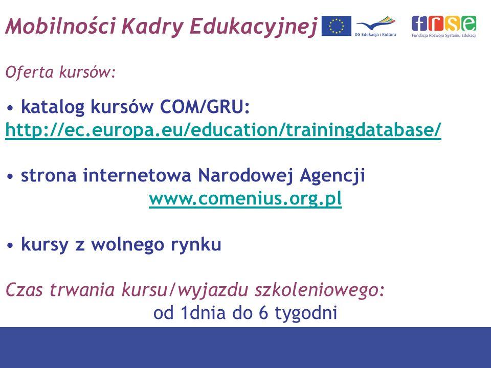 Mobilności Kadry Edukacyjnej Oferta kursów: katalog kursów COM/GRU: http://ec.europa.eu/education/trainingdatabase/ http://ec.europa.eu/education/trai