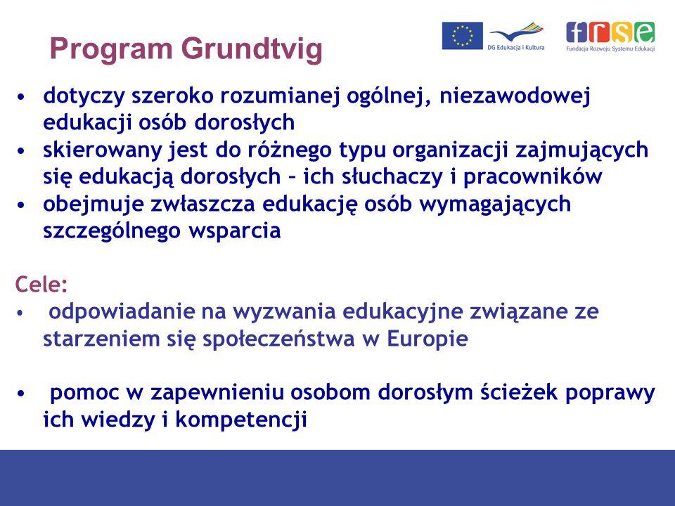 Program Grundtvig dotyczy szeroko rozumianej ogólnej, niezawodowej edukacji osób dorosłych skierowany jest do różnego typu organizacji zajmujących się
